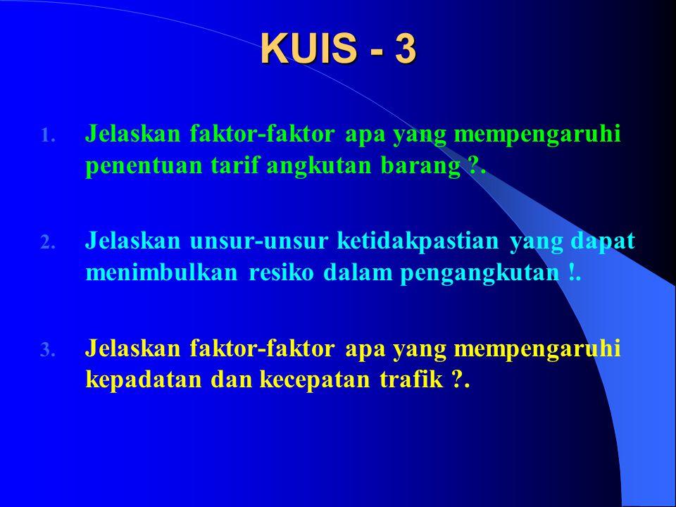 KUIS - 3 Jelaskan faktor-faktor apa yang mempengaruhi penentuan tarif angkutan barang .