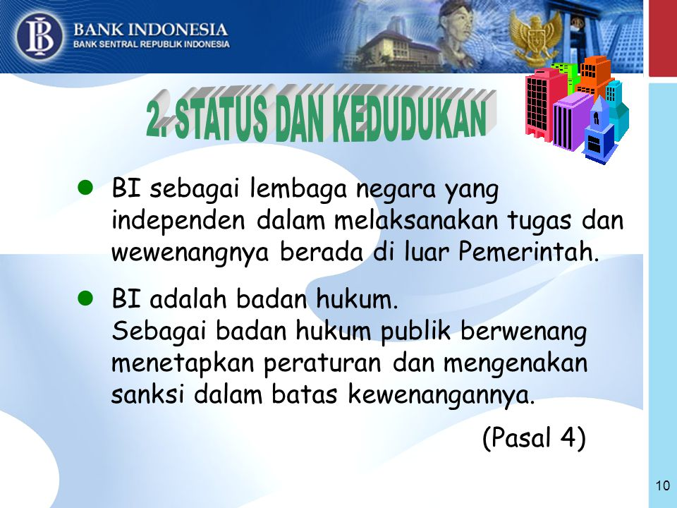 2. STATUS DAN KEDUDUKAN BI sebagai lembaga negara yang independen dalam melaksanakan tugas dan wewenangnya berada di luar Pemerintah.