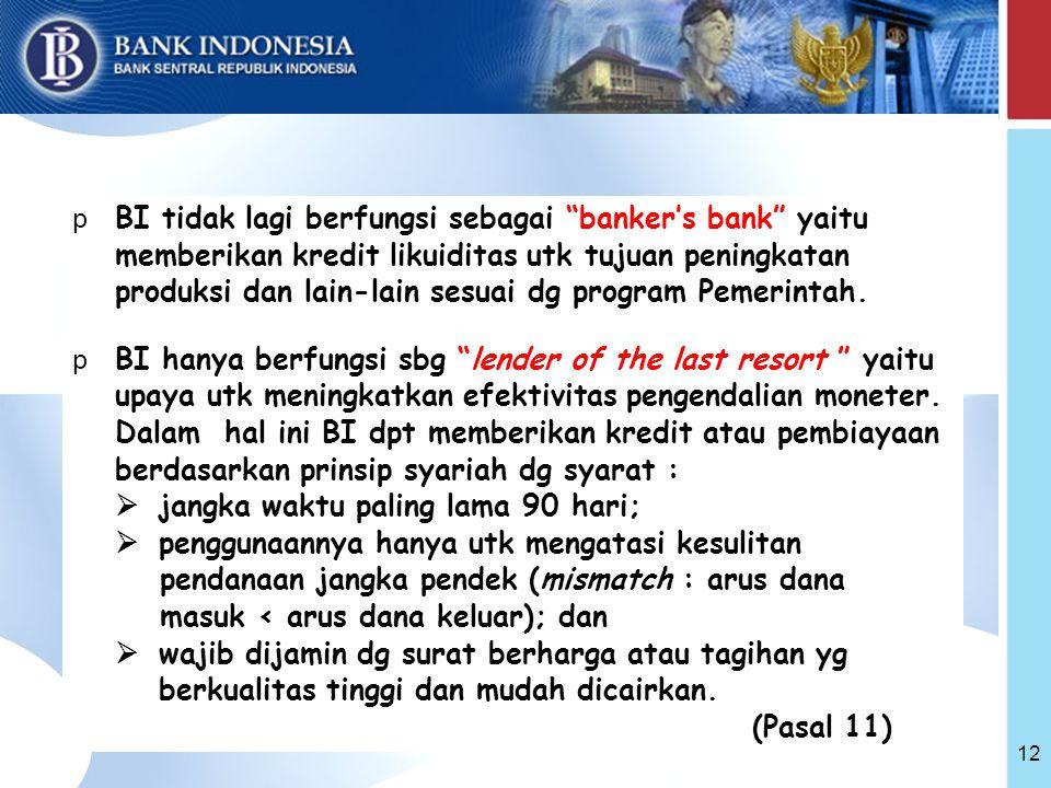 BI tidak lagi berfungsi sebagai banker's bank yaitu memberikan kredit likuiditas utk tujuan peningkatan produksi dan lain-lain sesuai dg program Pemerintah.