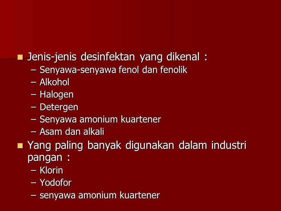 Jenis-jenis desinfektan yang dikenal :