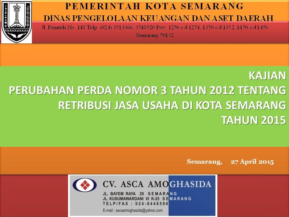KAJIAN PERUBAHAN PERDA NOMOR 3 TAHUN 2012 TENTANG RETRIBUSI JASA USAHA DI KOTA SEMARANG TAHUN 2015