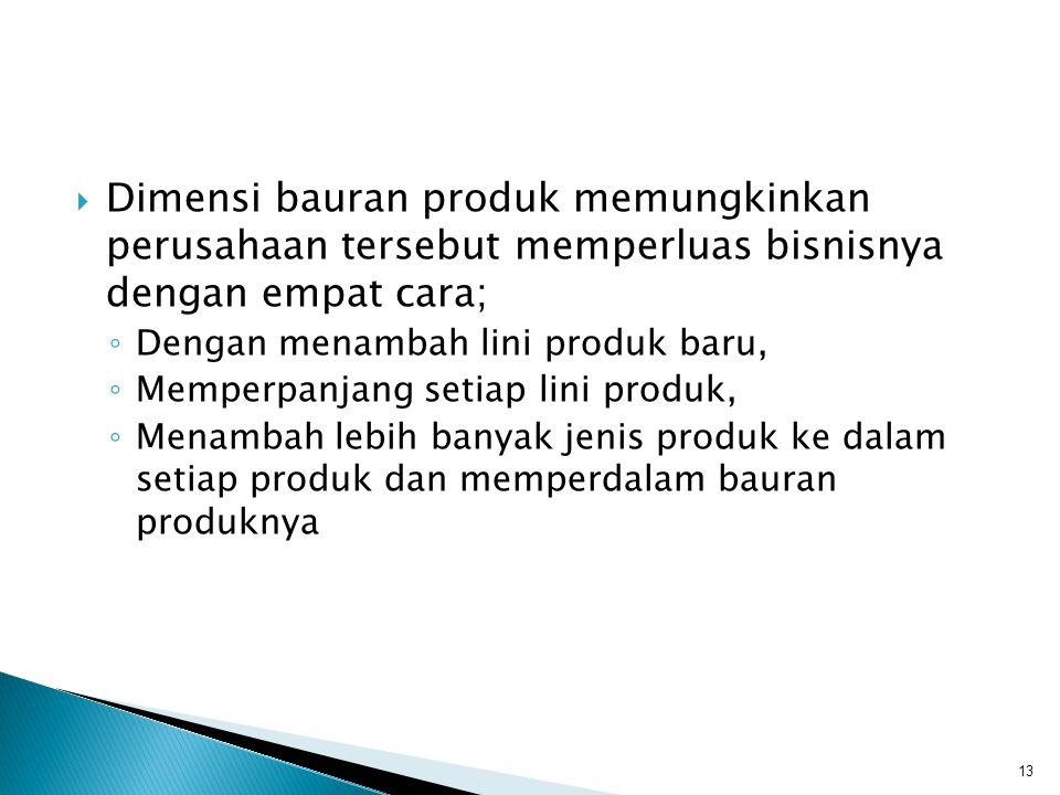 Dimensi bauran produk memungkinkan perusahaan tersebut memperluas bisnisnya dengan empat cara;