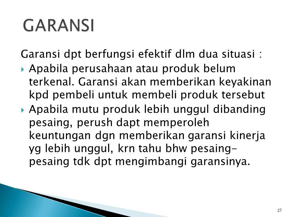 GARANSI Garansi dpt berfungsi efektif dlm dua situasi :