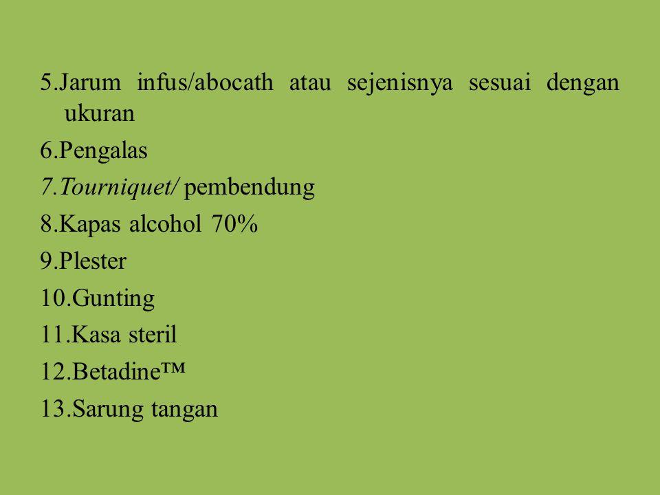 5.Jarum infus/abocath atau sejenisnya sesuai dengan ukuran