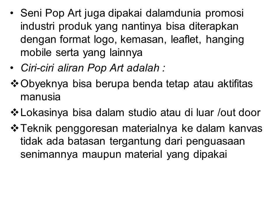 Seni Pop Art juga dipakai dalamdunia promosi industri produk yang nantinya bisa diterapkan dengan format logo, kemasan, leaflet, hanging mobile serta yang lainnya