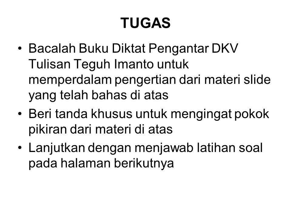TUGAS Bacalah Buku Diktat Pengantar DKV Tulisan Teguh Imanto untuk memperdalam pengertian dari materi slide yang telah bahas di atas.