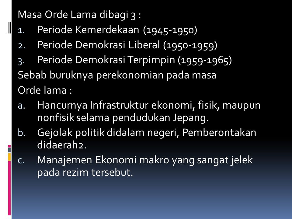 Masa Orde Lama dibagi 3 : Periode Kemerdekaan (1945-1950) Periode Demokrasi Liberal (1950-1959) Periode Demokrasi Terpimpin (1959-1965)