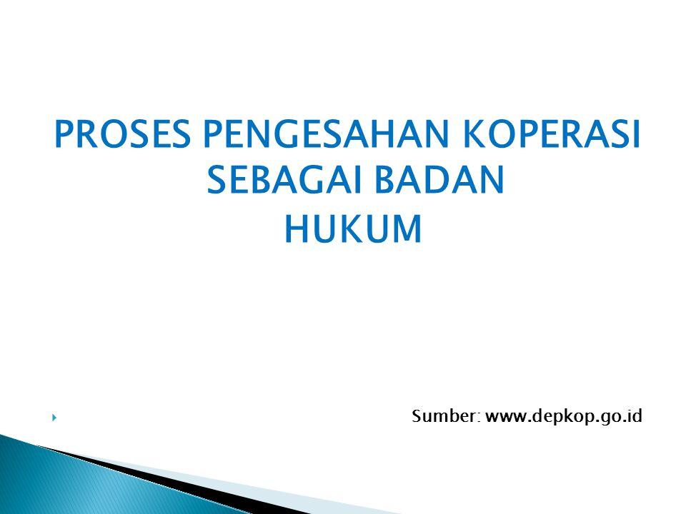 PROSES PENGESAHAN KOPERASI SEBAGAI BADAN Sumber: www.depkop.go.id