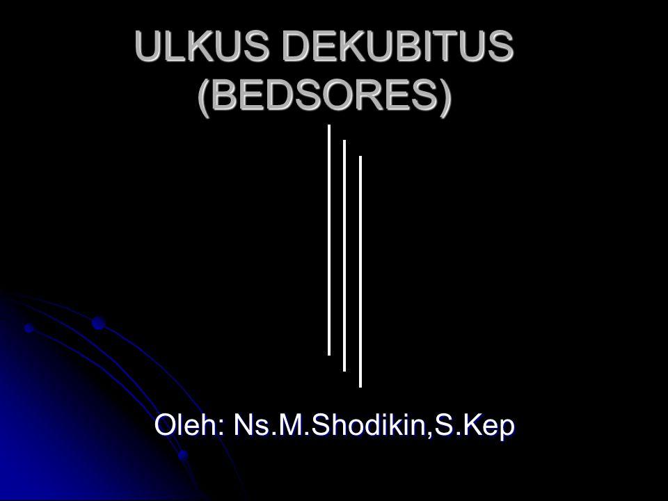 ULKUS DEKUBITUS (BEDSORES)