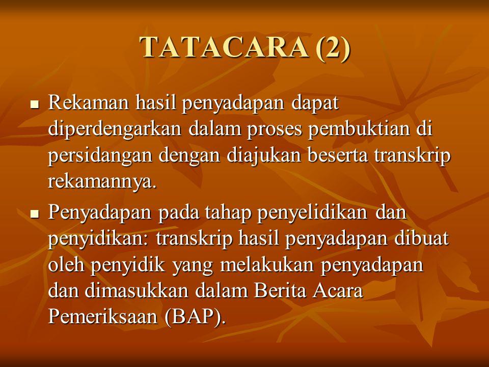 TATACARA (2) Rekaman hasil penyadapan dapat diperdengarkan dalam proses pembuktian di persidangan dengan diajukan beserta transkrip rekamannya.