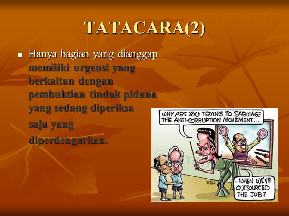 TATACARA(2) Hanya bagian yang dianggap memiliki urgensi yang berkaitan dengan pembuktian tindak pidana yang sedang diperiksa.