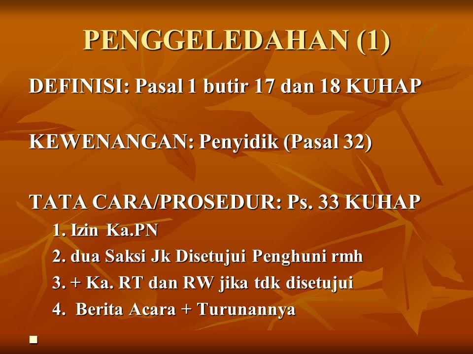 PENGGELEDAHAN (1) DEFINISI: Pasal 1 butir 17 dan 18 KUHAP