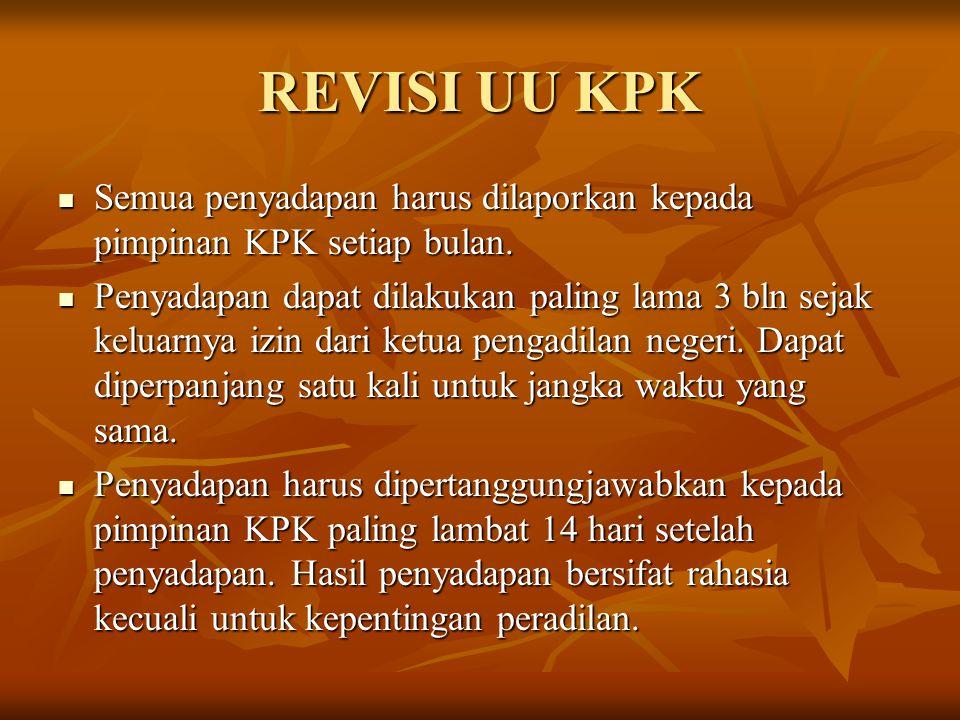 REVISI UU KPK Semua penyadapan harus dilaporkan kepada pimpinan KPK setiap bulan.
