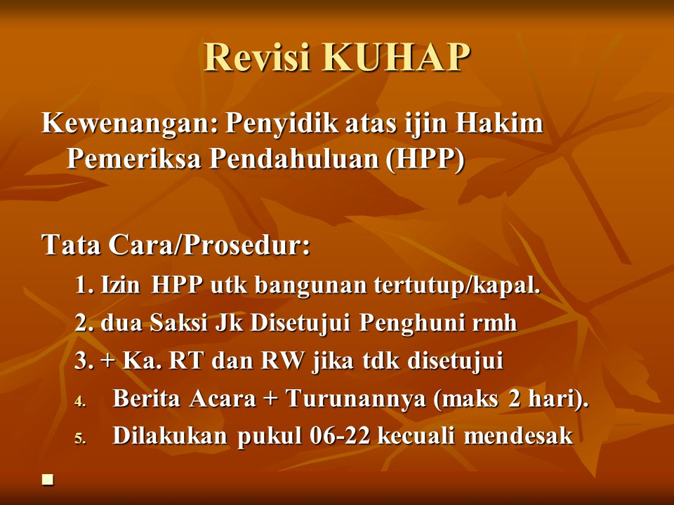 Revisi KUHAP Kewenangan: Penyidik atas ijin Hakim Pemeriksa Pendahuluan (HPP) Tata Cara/Prosedur: 1. Izin HPP utk bangunan tertutup/kapal.