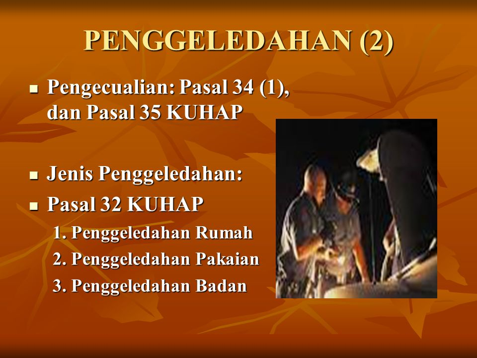 PENGGELEDAHAN (2) Pengecualian: Pasal 34 (1), dan Pasal 35 KUHAP