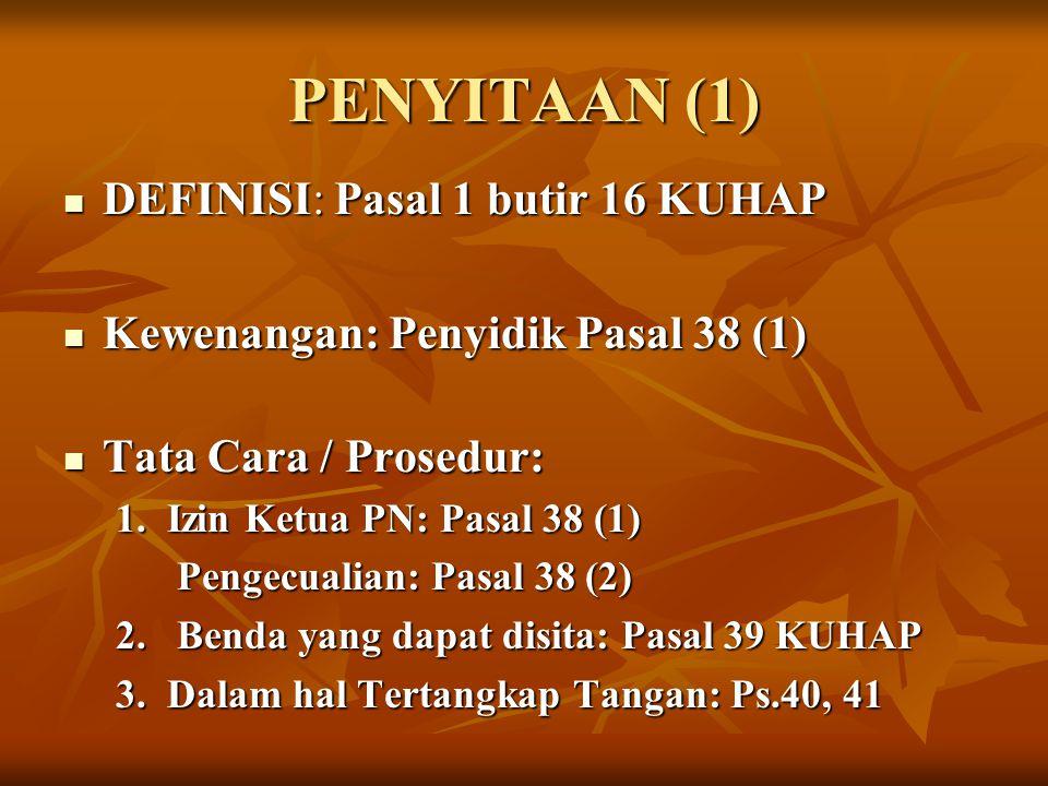 PENYITAAN (1) DEFINISI: Pasal 1 butir 16 KUHAP