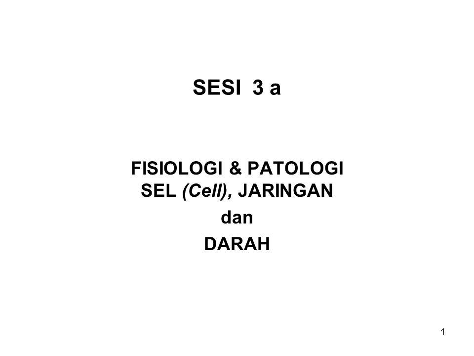 FISIOLOGI & PATOLOGI SEL (Cell), JARINGAN dan DARAH