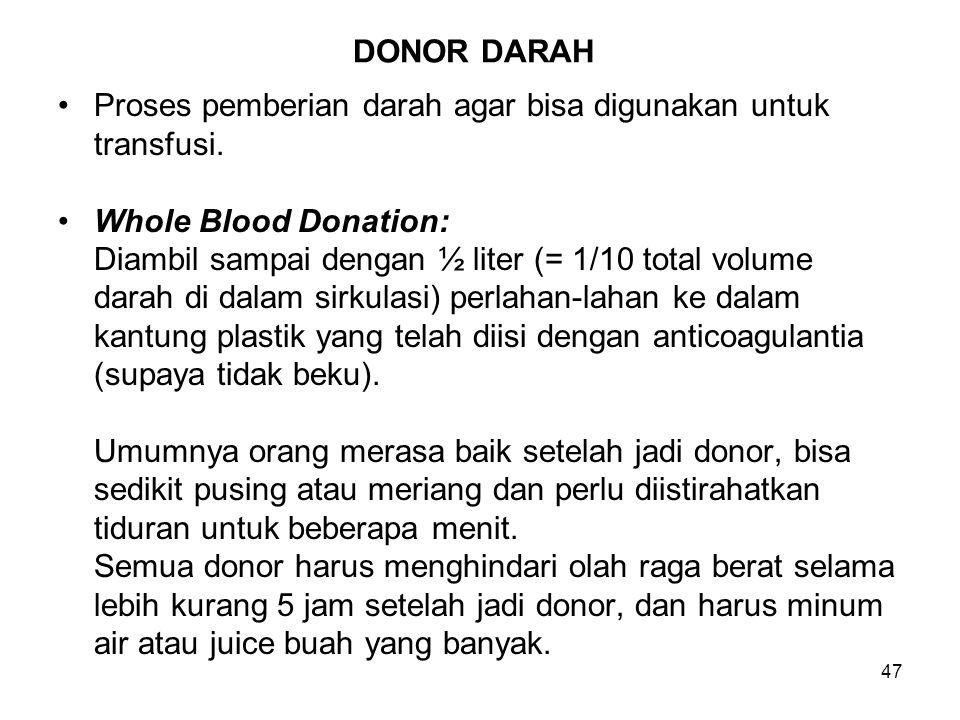 DONOR DARAH Proses pemberian darah agar bisa digunakan untuk. transfusi. Whole Blood Donation: Diambil sampai dengan ½ liter (= 1/10 total volume.