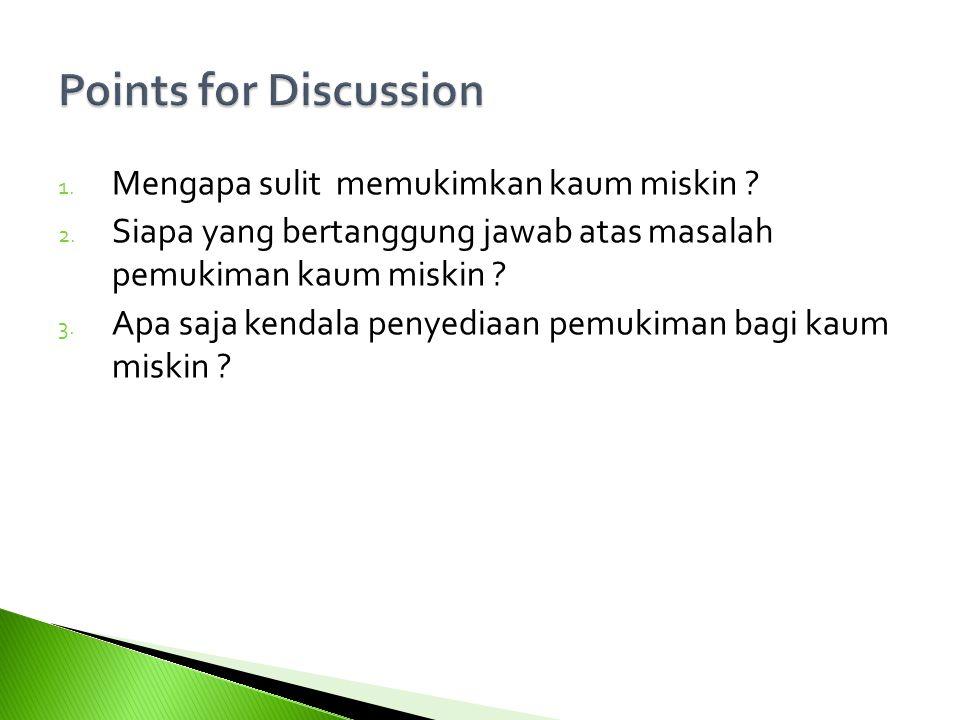 Points for Discussion 2 Mengapa sulit memukimkan kaum miskin