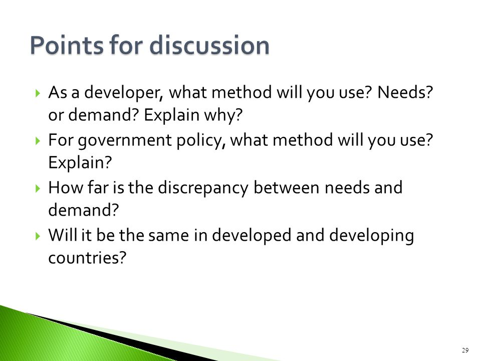 Points for discussion As a developer, what method will you use Needs or demand Explain why