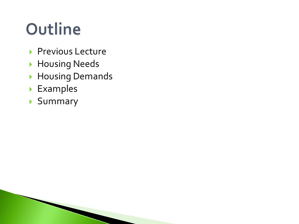 Outline Previous Lecture Housing Needs Housing Demands Examples