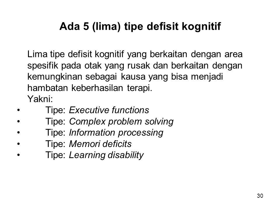 Ada 5 (lima) tipe defisit kognitif