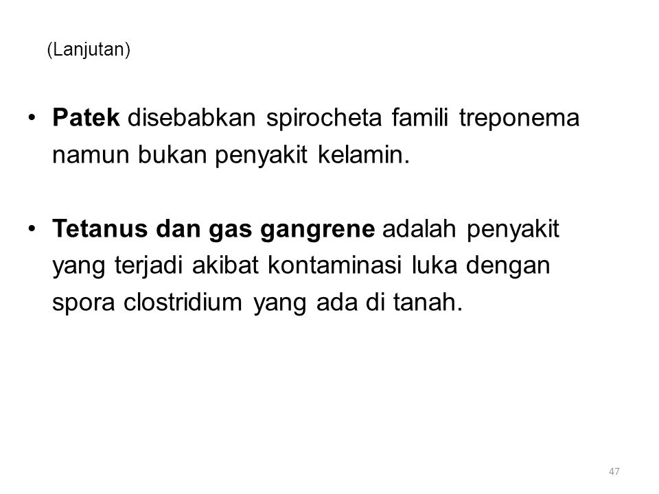 (Lanjutan) Patek disebabkan spirocheta famili treponema. namun bukan penyakit kelamin. Tetanus dan gas gangrene adalah penyakit.