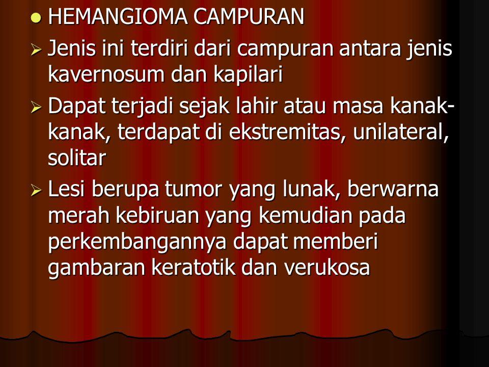 HEMANGIOMA CAMPURAN Jenis ini terdiri dari campuran antara jenis kavernosum dan kapilari.
