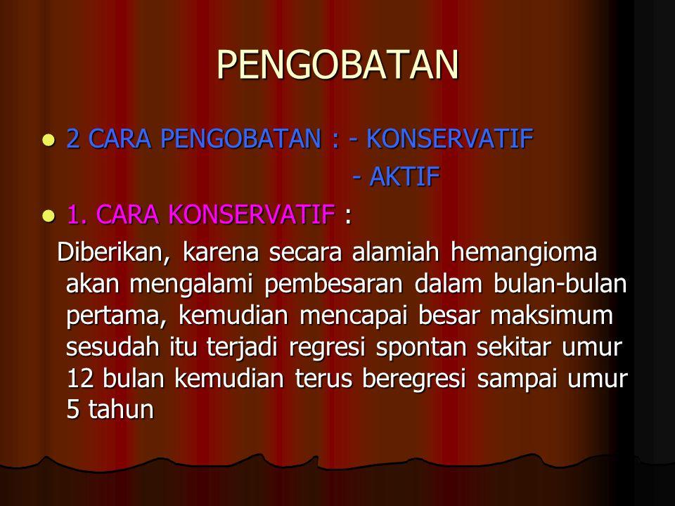 PENGOBATAN 2 CARA PENGOBATAN : - KONSERVATIF - AKTIF
