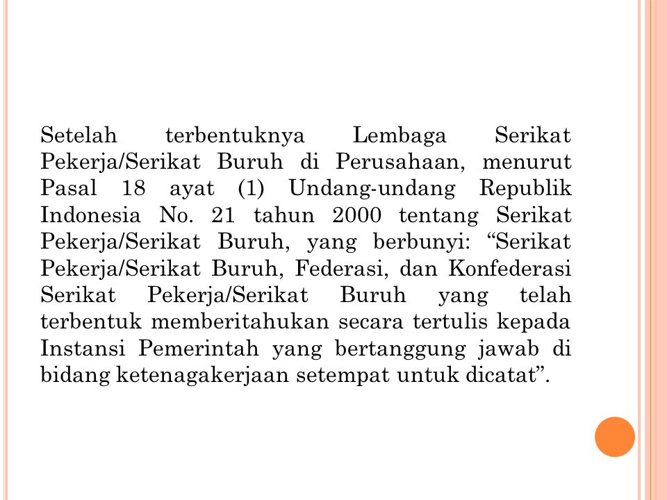 Setelah terbentuknya Lembaga Serikat Pekerja/Serikat Buruh di Perusahaan, menurut Pasal 18 ayat (1) Undang-undang Republik Indonesia No.