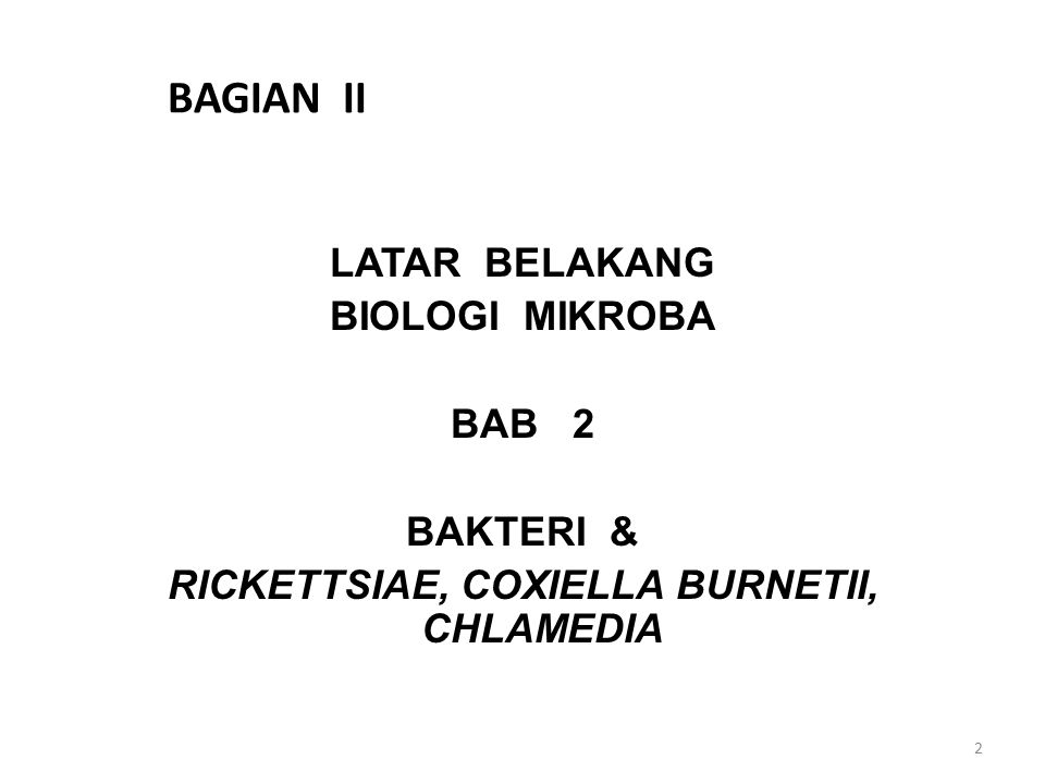 BAGIAN II LATAR BELAKANG BIOLOGI MIKROBA BAB 2 BAKTERI & RICKETTSIAE, COXIELLA BURNETII, CHLAMEDIA
