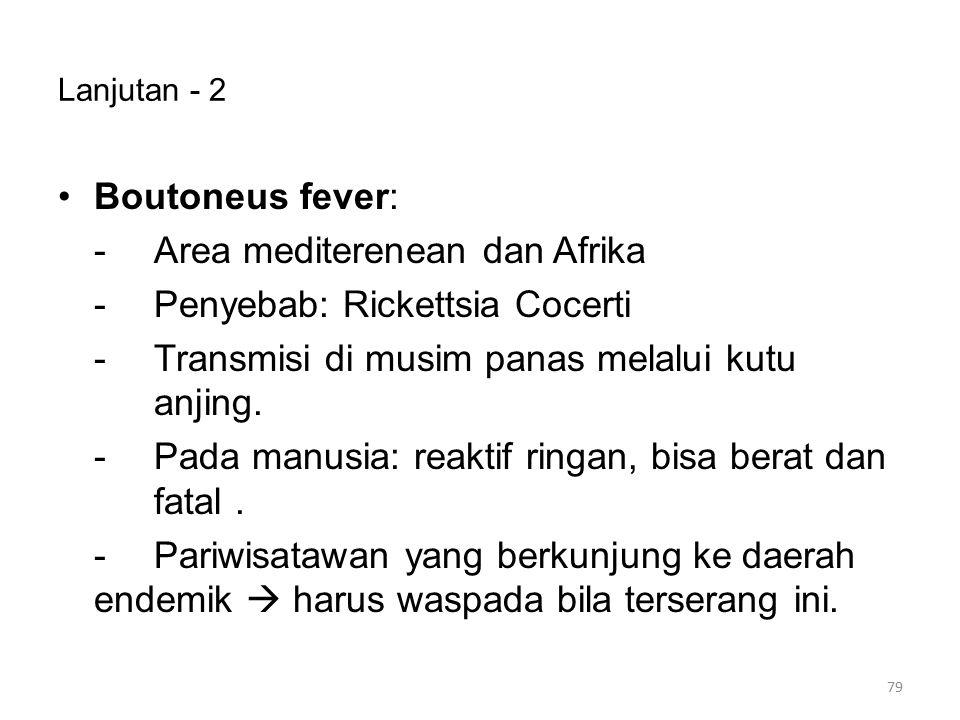 - Area mediterenean dan Afrika - Penyebab: Rickettsia Cocerti