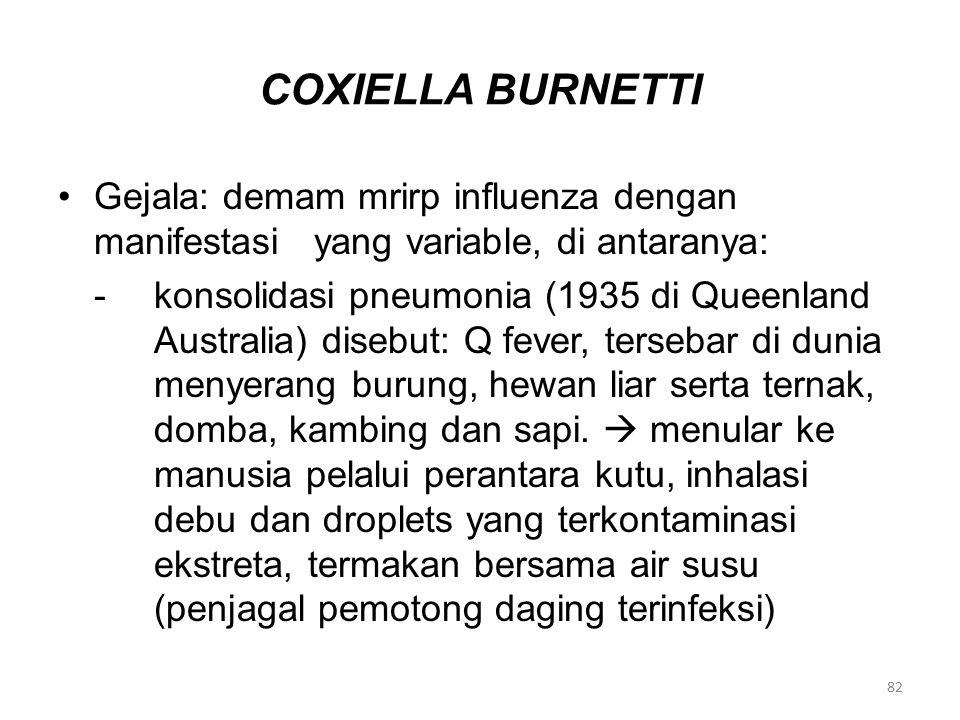 COXIELLA BURNETTI Gejala: demam mrirp influenza dengan manifestasi yang variable, di antaranya: