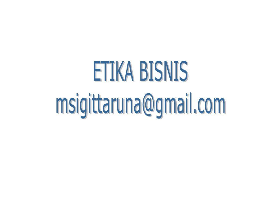 ETIKA BISNIS msigittaruna@gmail.com