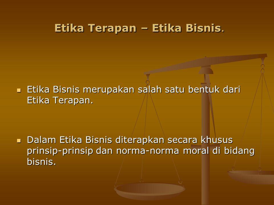 Etika Terapan – Etika Bisnis.