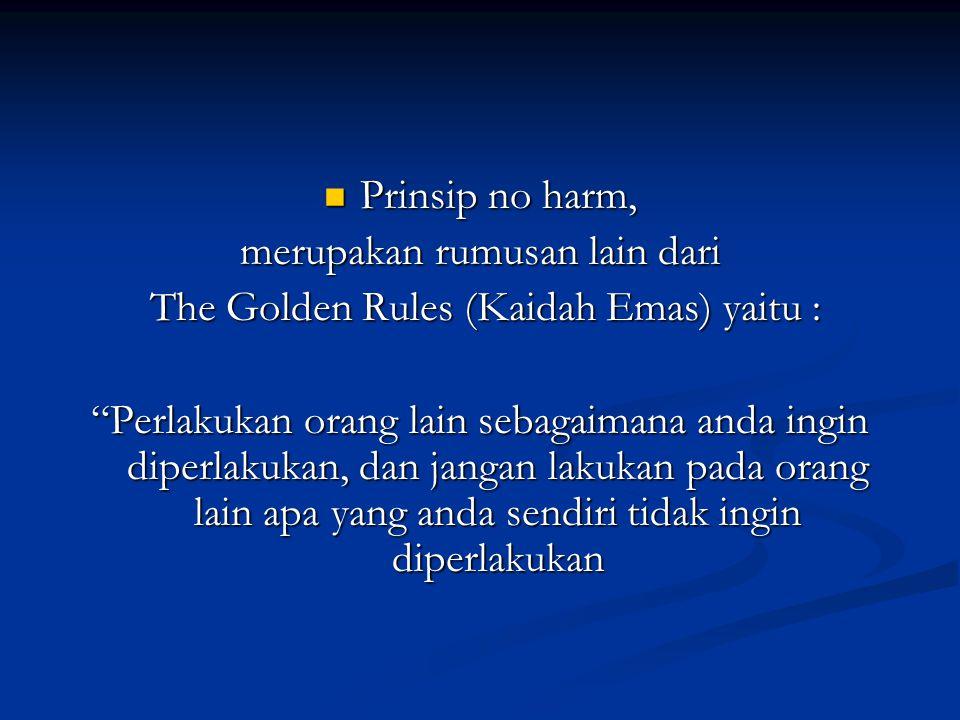 merupakan rumusan lain dari The Golden Rules (Kaidah Emas) yaitu :