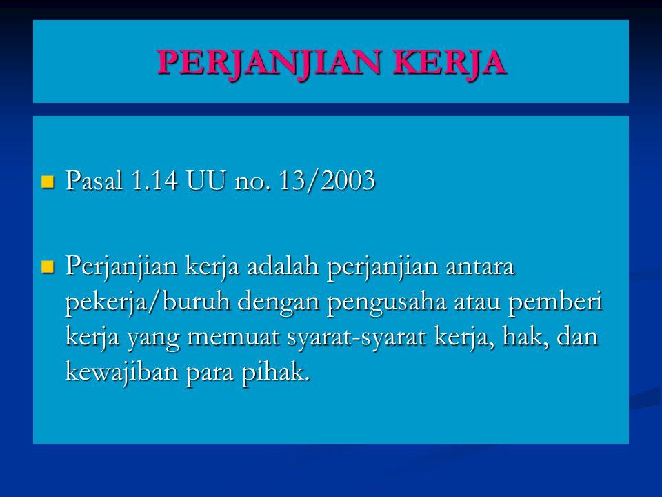 PERJANJIAN KERJA Pasal 1.14 UU no. 13/2003