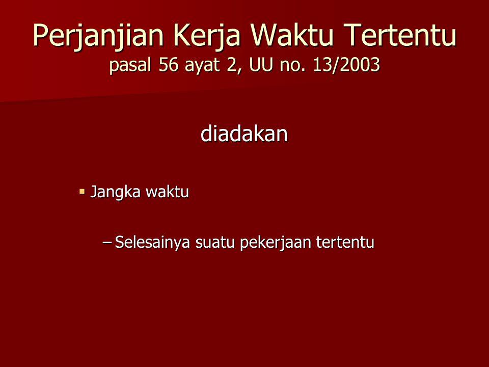 Perjanjian Kerja Waktu Tertentu pasal 56 ayat 2, UU no. 13/2003