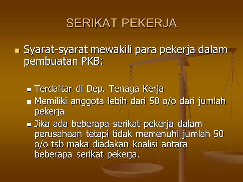 SERIKAT PEKERJA Syarat-syarat mewakili para pekerja dalam pembuatan PKB: Terdaftar di Dep. Tenaga Kerja.