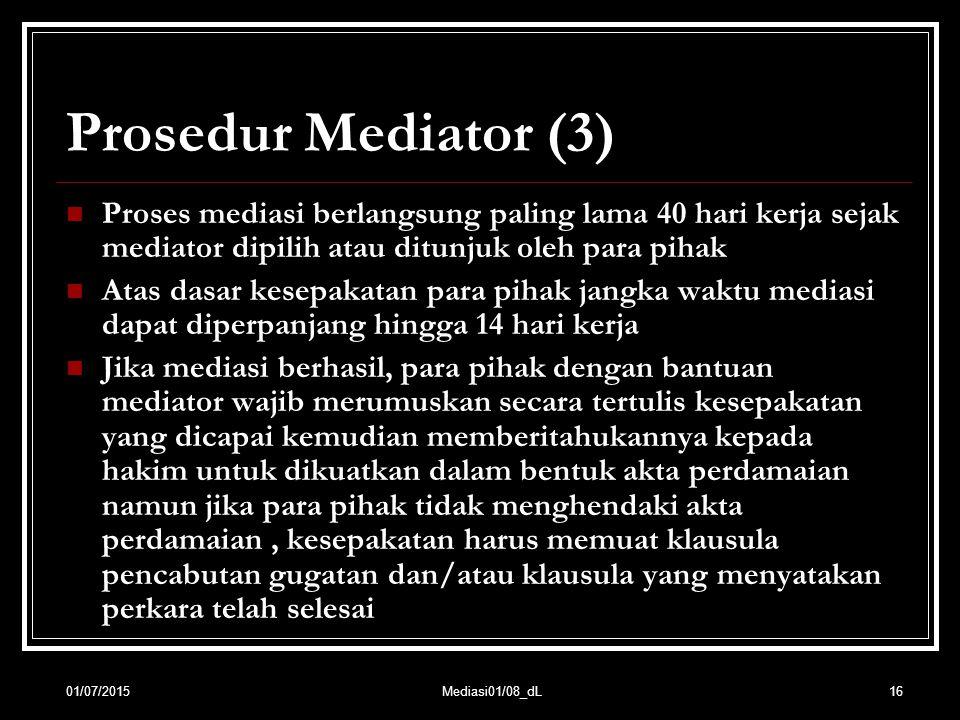 Prosedur Mediator (3) Proses mediasi berlangsung paling lama 40 hari kerja sejak mediator dipilih atau ditunjuk oleh para pihak.