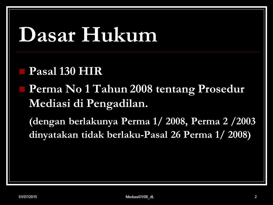 Dasar Hukum Pasal 130 HIR. Perma No 1 Tahun 2008 tentang Prosedur Mediasi di Pengadilan.