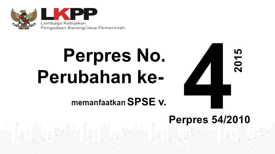 4 Perpres No. 2015 Perubahan ke- memanfaatkan SPSE v. Perpres 54/2010