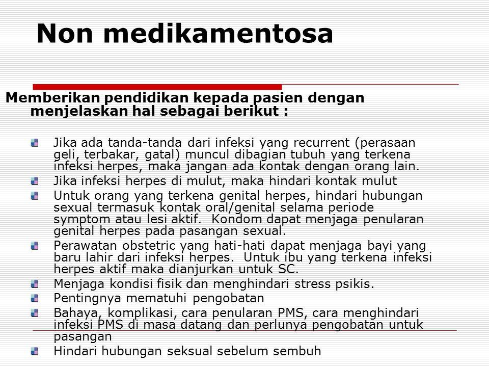 Non medikamentosa Memberikan pendidikan kepada pasien dengan menjelaskan hal sebagai berikut :