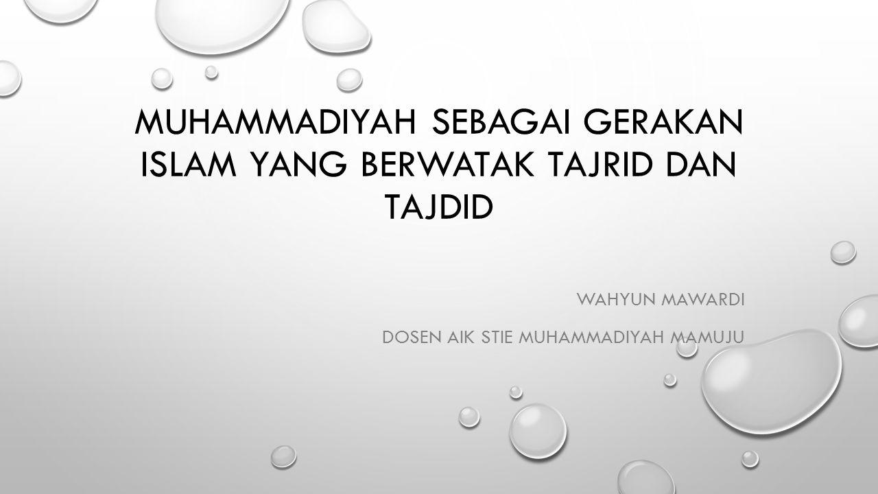 MUHAMMADIYAH SEBAGAI GERAKAN ISLAM YANG BERWATAK TAJRID DAN TAJDID