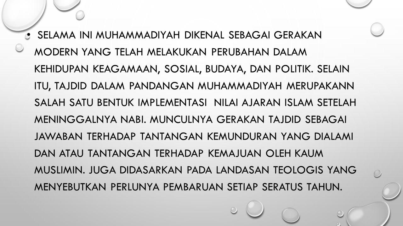 Selama ini Muhammadiyah dikenal sebagai gerakan modern yang telah melakukan perubahan dalam kehidupan keagamaan, sosial, budaya, dan politik.