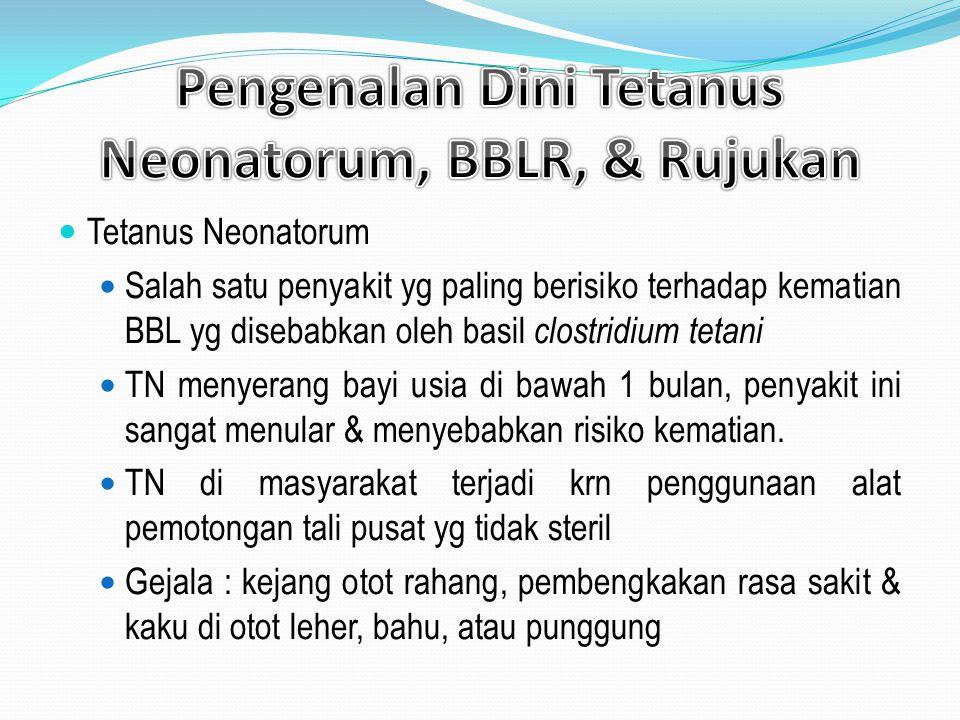 Pengenalan Dini Tetanus Neonatorum, BBLR, & Rujukan