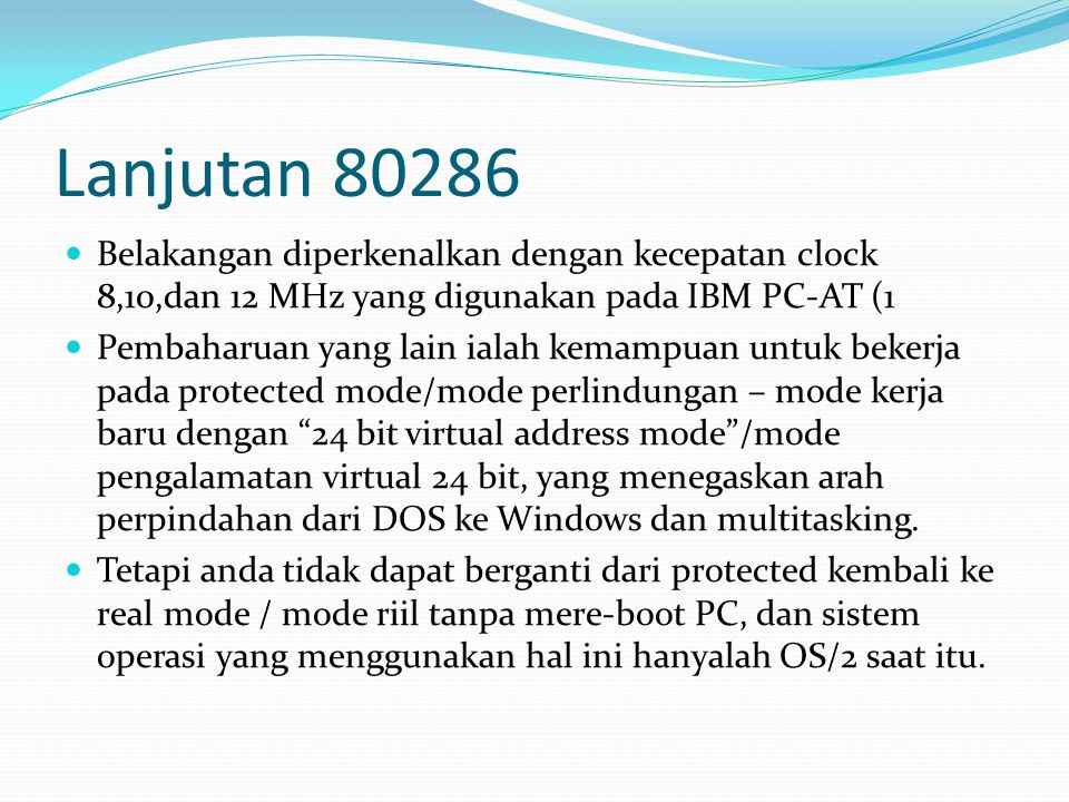 Lanjutan 80286 Belakangan diperkenalkan dengan kecepatan clock 8,10,dan 12 MHz yang digunakan pada IBM PC-AT (1.