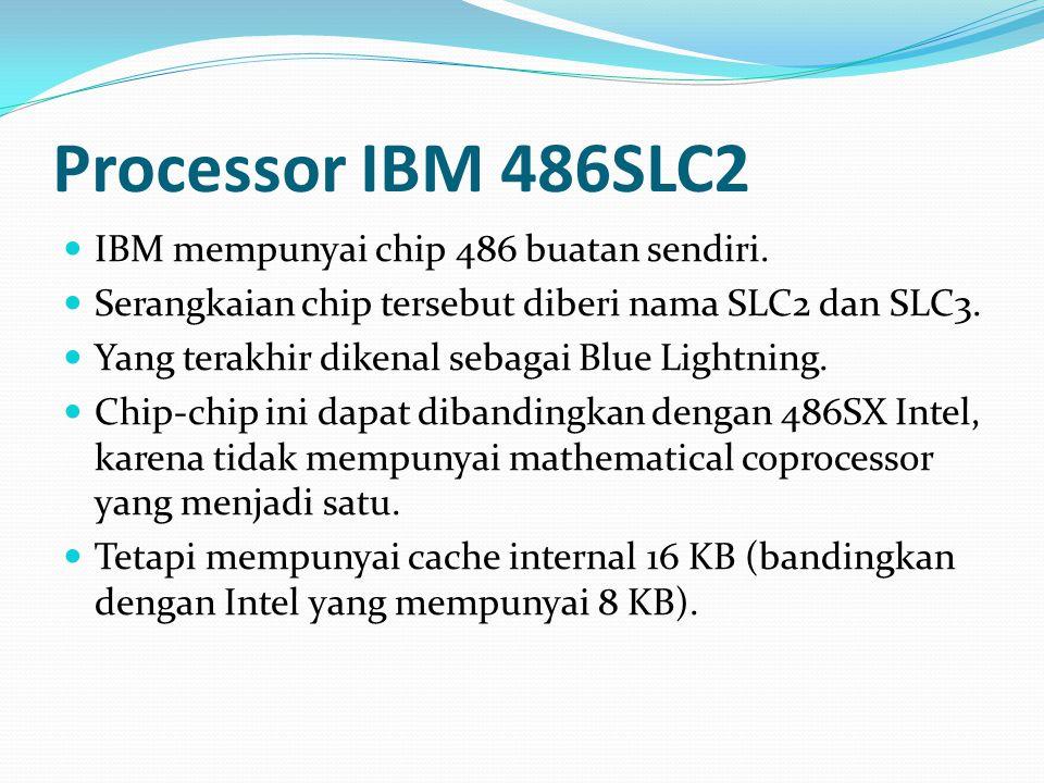 Processor IBM 486SLC2 IBM mempunyai chip 486 buatan sendiri.