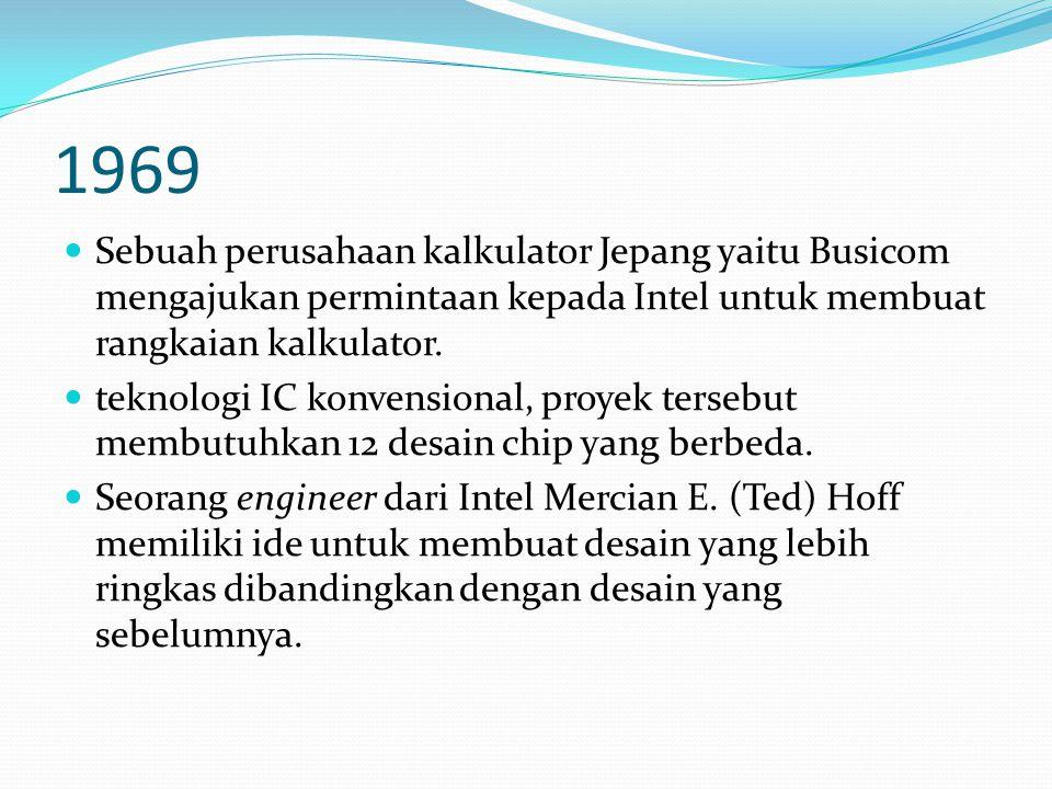 1969 Sebuah perusahaan kalkulator Jepang yaitu Busicom mengajukan permintaan kepada Intel untuk membuat rangkaian kalkulator.