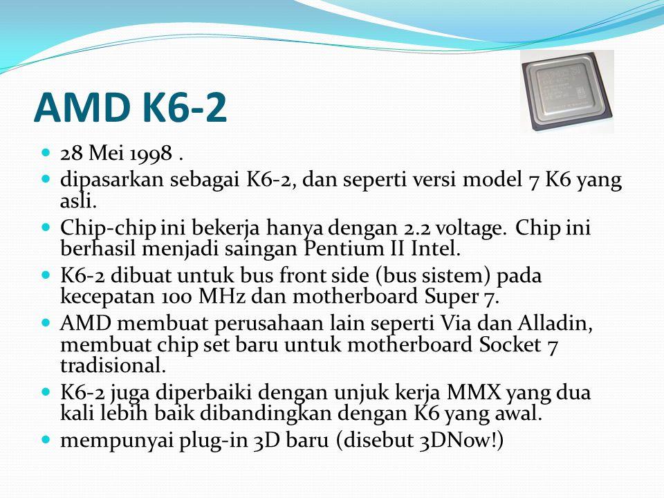 AMD K6-2 28 Mei 1998 . dipasarkan sebagai K6-2, dan seperti versi model 7 K6 yang asli.